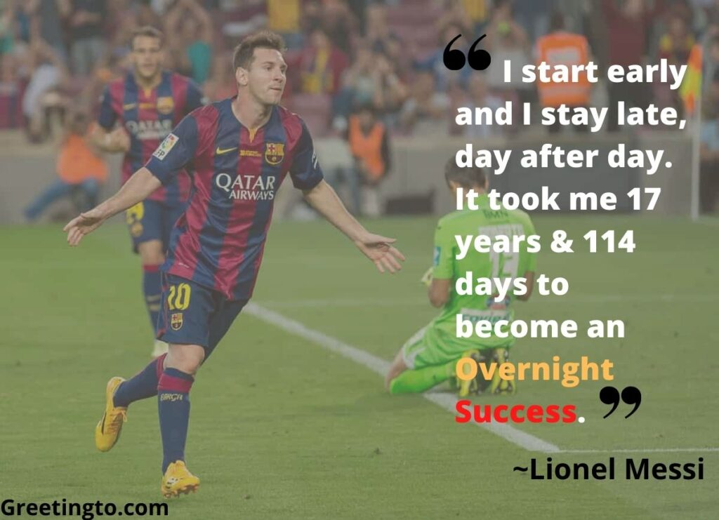 Lionel Messi says never give up and work hard to become an Overnight success.