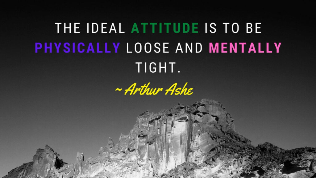 Positive Quote by Arthur Ashe that you may want to embrace